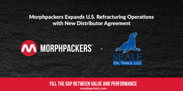 Morphpackers Expands U.S. Refracturing Operations With New Distributor Agreement